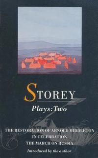 Storey Plays: v. 2 'Restoration of Arnold Middleton', 'In Celebration' and 'March on Russia'