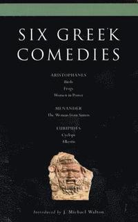 Six Classical Greek Comedies: 'Birds'; 'Frogs'; 'Women in Power'; 'The Woman from Samos'; 'Cyclops; and Alkestis'