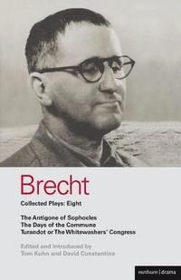 Brecht Plays: v. 8 Antigone of Sophocles, The Days of the Commune, Turandot or the Whitewasher's Congress