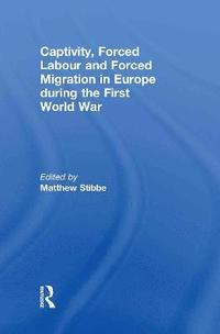 Captivity, Forced Labour and Forced Migration in Europe during the First World War