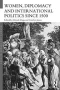 Women, Diplomacy and International Politics since 1500