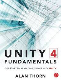 Unity 4 Fundamentals: Making Games with Unity