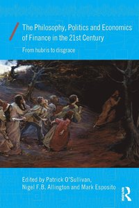 The Philosophy, Politics and Economics of Finance in the 21st Century