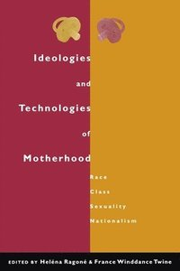 Ideologies and Technologies of Motherhood