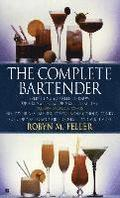 The Complete Bartender: Everything You Need to Know for Mixing Perfect Drinks