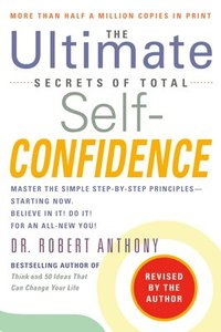 The Ultimate Secrets of Total Self-Confidence: Revised Edition