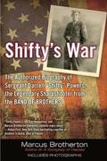 Shifty's War: The Authorized Biography of Sergeant Darrell 'shifty' Powers, the Legendary Shar Pshooter from the Band of Brothers