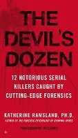 The Devil's Dozen: 12 Notorious Serial Killers Caught by Cutting-Edge Forensics
