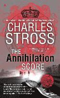 The Annihilation Score : (a Laundry Files novel) / Charles Stross.
