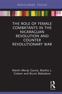 Role of Female Combatants in the Nicaraguan Revolution and Counter Revolutionary War