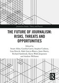Future of Journalism: Risks, Threats and Opportunities