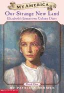 Elizabeth's Jamestown Colony Diaries: Book One: Our Strange New Land