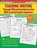 Teaching Writing Through Differentiated Instruction with Leveled Graphic Organizers: 50+ Reproducible, Leveled Organizers That Help You Teach Writing