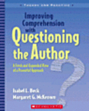 Improving Comprehension with Questioning the Author: A Fresh and Expanded View of a Powerful Approach
