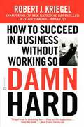 How To Succeed Without Working So Damned Hard
