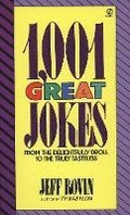 1001 Great Jokes: From the Delightfully Droll to the Truly Tasteless