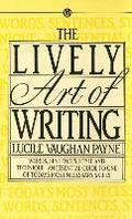 The Lively Art of Writing: Words, Sentences, Style and Technique--An Essential Guide to One of Todays Most Necessary Skills