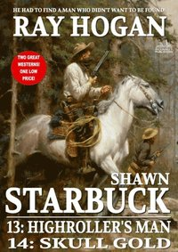 Shawn Starbuck Double Western 7: Highroller's Man and Skull Gold (A Shawn Starbuck Western)