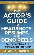 Actor's Guide to Headshots, Resumes, and Demo Reels