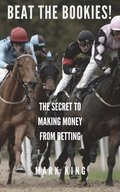 Beat The Bookies! The Secret To Making Money From Matched Betting
