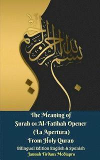 The Meaning of Surah 01 Al-Fatihah Opener (La Apertura) From Holy Quran  Bilingual Edition English And Spanish av Jannah Firdaus Mediapro (Häftad)