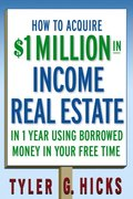 How to Acquire $1-million in Income Real Estate in One Year Using Borrowed Money in Your Free Time