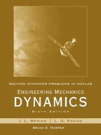 Solving Dynamics Problems in MATLAB to accompany Engineering Mechanics Dynamics 6e