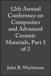 12th Annual Conference on Composites and Advanced Ceramic Materials, Part 1 of 2