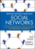 Driving Results Through Social Networks: How Top Organizations Leverage Networks for Performance and Growth