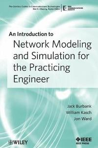 An Introduction to Network Modeling and Simulation for the Practicing  Engineer av Jack L Burbank, William Kasch, Jon Ward (Häftad)