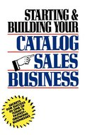 Starting and Building Your Catalog Sales Business