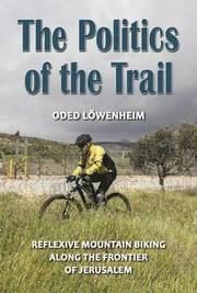 Each day, as Oded Loewenheim commutes by mountain bike along dirt trails and wadis in the hills of Jerusalem to Hebrew University, he feels a strong emotional connection to his surroundings. But for him this connection also generates, paradoxically, feelings and emotions of confusion and estrangement.   In The Politics of the Trail, Loewenheim confronts this tension by focusing on his encounters with three places along the trail: the separation fence between Israel and the Palestinians; the ruin
