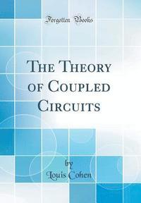 The Theory of Coupled Circuits (Classic Reprint)