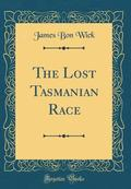 The Lost Tasmanian Race (Classic Reprint)