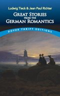 Great Stories from the German Romantics: Ludwig Tieck and Jean Paul Richter