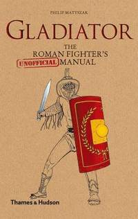 Gladiator: Roman Fighter's (Unofficial) Manual