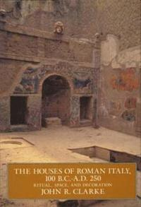 The Houses of Roman Italy, 100 B.C.- A.D. 250