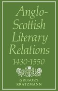 Anglo-Scottish Literary Relations 1430-1550