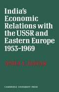 India's Economic Relations with the USSR and Eastern Europe 1953 to 1969