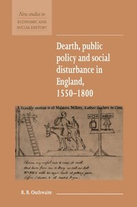 Dearth, Public Policy and Social Disturbance in England 1550-1800