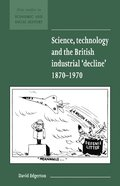 Science, Technology and the British Industrial 'Decline', 1870-1970