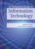 An Executive's Guide to Information Technology: Principles, Business Models and Terminology