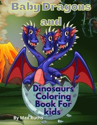Baby Dragons And Dinosaurs Coloring Book For Kids
