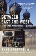 Between East and West: Across the Borderlands of Europe