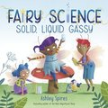 Solid, Liquid, Gassy! (a Fairy Science Story)