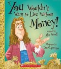 You Wouldn't Want to Live Without Money! (You Wouldn't Want to Live Without...)