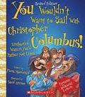 You Wouldn't Want to Sail with Christopher Columbus! (Revised Edition) (You Wouldn't Want To... Adventurers and Explorers)