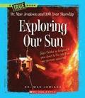 Exploring Our Sun (A True Book: Dr. Mae Jemison And 100 Year Starship)