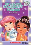Be A Star!: A Branches Book (The Amazing Stardust Friends #2)
