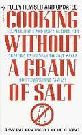 Cooking Without a Grain of Salt: Helpful Hints and Tasty Recipes for Creating Delicious Low Salt Meals for Your Whole Family